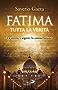 Fatima. Tutta la verità: La storia, i segreti, la consacrazione