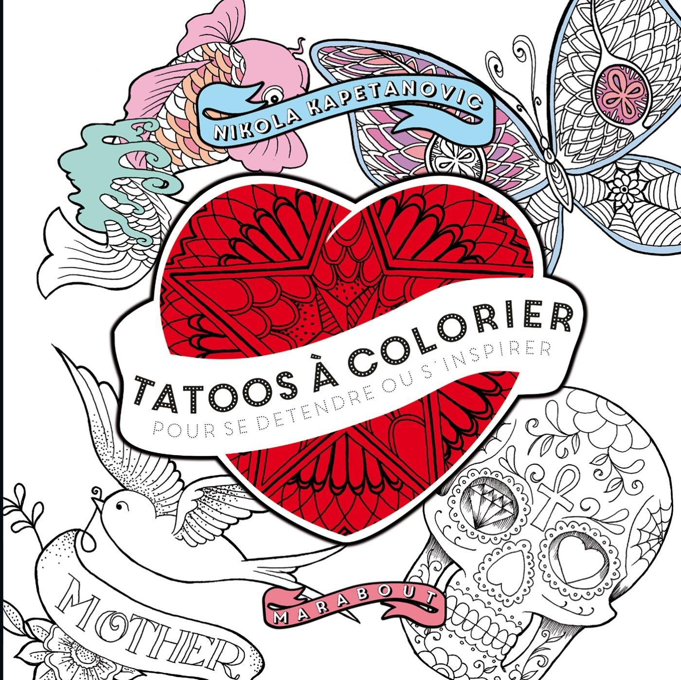 Amazon Fr Tatoos A Colorier Pour Se Detendre Ou S Inspi Kapetanovic Nikola Livres