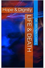 LIFE & DEATH: Hope & Dignity (Dr. Brown Cares Medical Poetry & Poetic Science Book 3) Kindle Edition