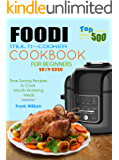 Foodi Multi-Cooker Cookbook for Beginners: Top 500 Time Saving Recipes to Cook  Mouth-Watering Meals