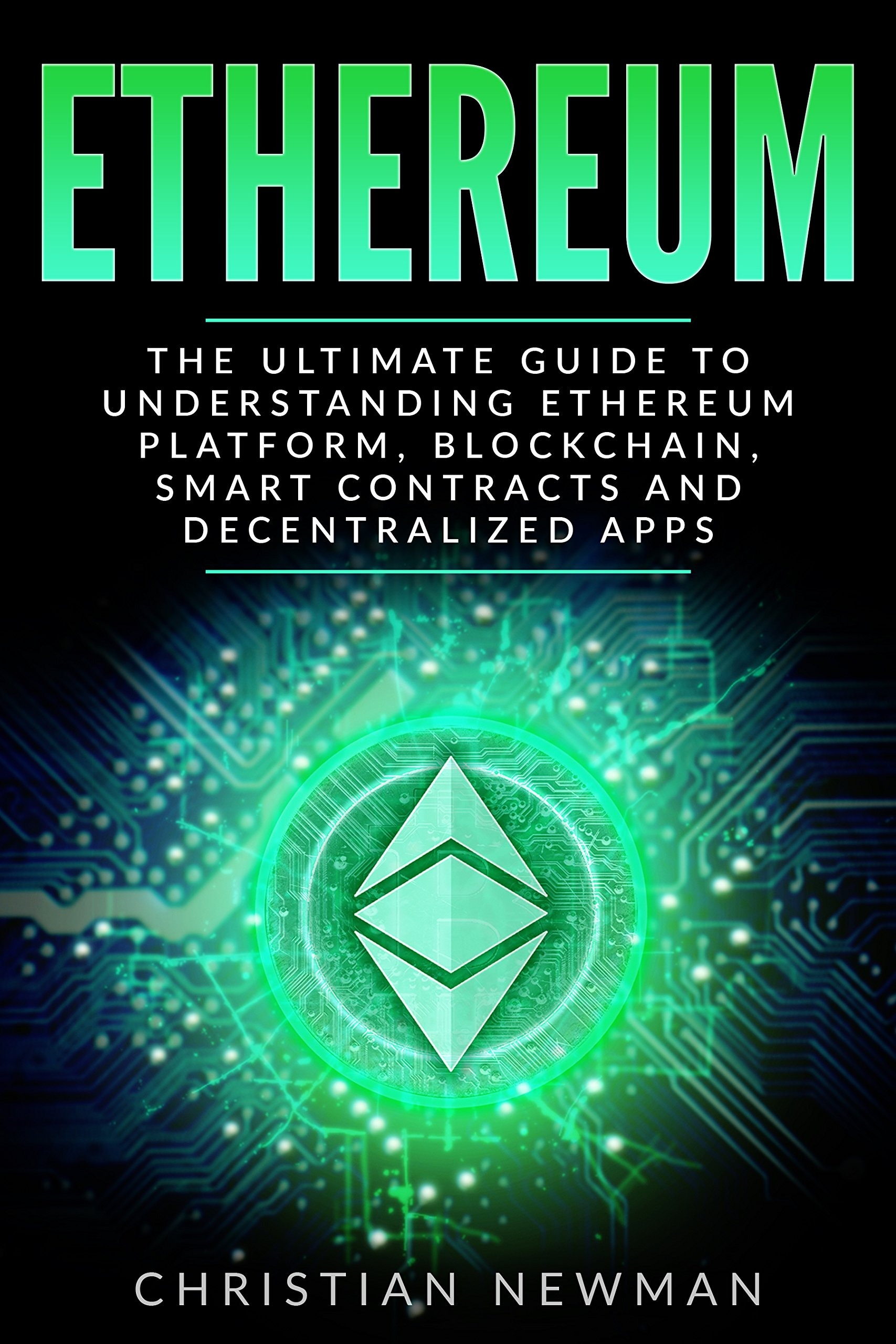 Ethereum  The Ultimate Guide To Understanding Ethereum Platform Blockchain Smart Contracts And Decentralized Apps  English Edition