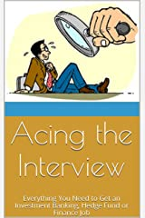 Acing the Interview: Everything You Need to Get an Investment Banking, Hedge Fund or Finance Job Kindle Edition