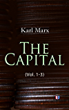 The Capital (Vol. 1-3): Including The Communist Manifesto, Wage-Labour and Capital, & Wages, Price and Profit (English Edition)