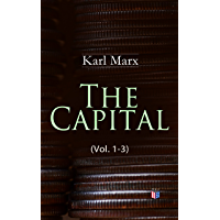 The Capital (Vol. 1-3): Including The Communist Manifesto, Wage-Labour and Capital, & Wages, Price and Profit