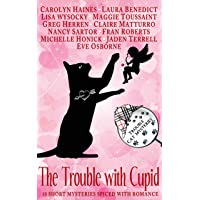 The Trouble with Cupid: 10 Trouble Cat Short Mysteries Spiced with Romance (Trouble...