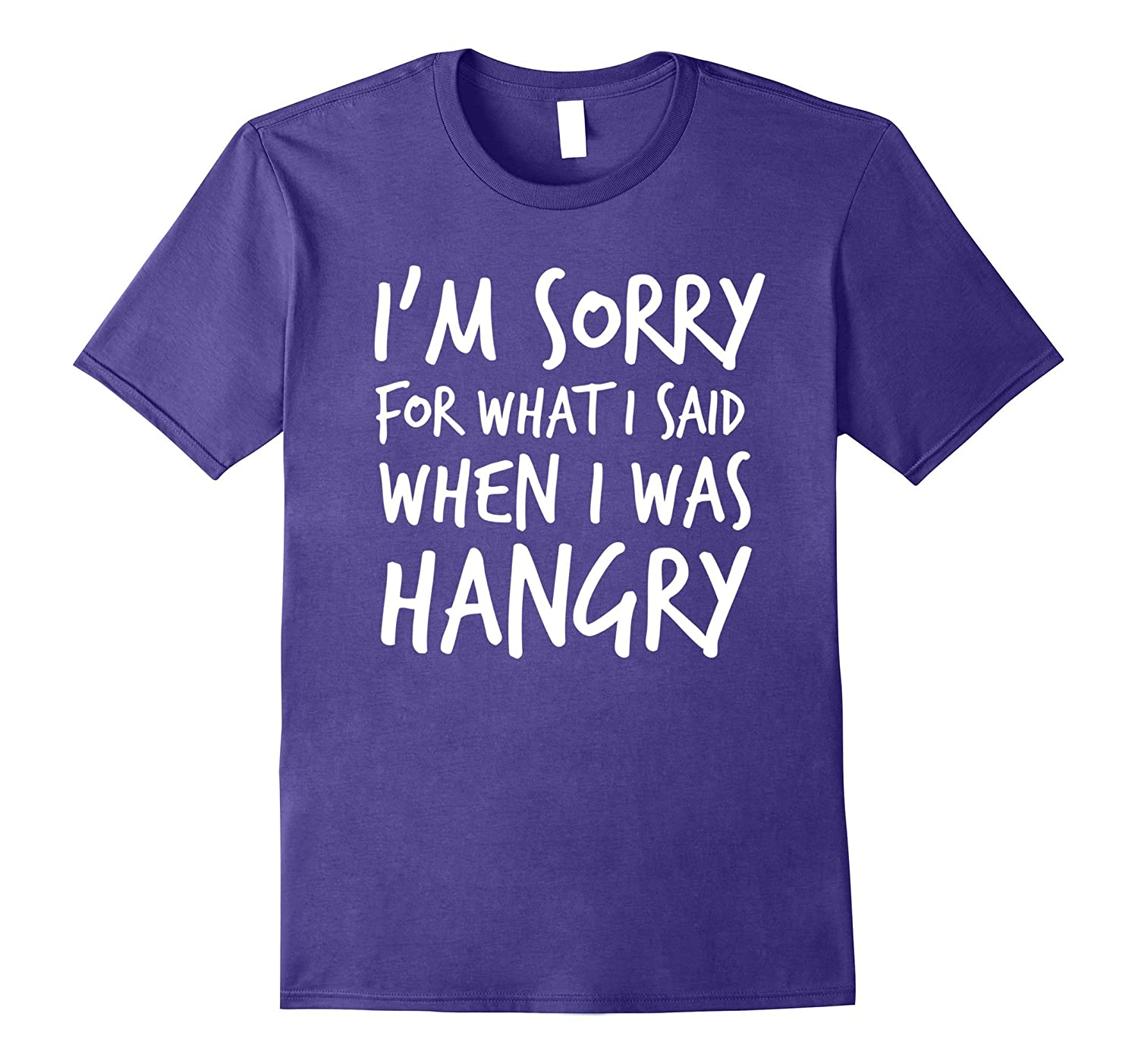 Funny I'm Sorry For What I Said When I Was Hangry Tshirt-FL