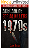 1970s - A Decade of Serial Killers: The Most Evil Serial Killers of the 1970s (American Serial Killer Antology by Decade…