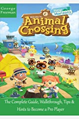 Animal Crossing: New Horizons: The Complete Guide, Walkthrough, Tips and Hints to Become a Pro Player Kindle Edition