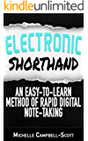 Electronic Shorthand: An easy-to-learn method of rapid digital note-taking (English Edition)