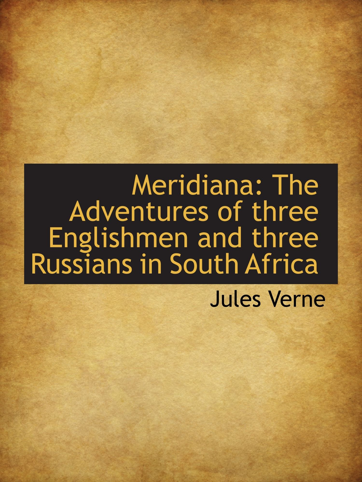 Read Online Meridiana: The Adventures of three Englishmen and three Russians in South Africa pdf epub