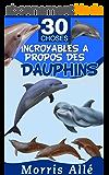 Livre pour enfant: 30 choses incroyables à propos des dauphins