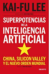 Superpotencias de la inteligencia artificial: China, Silicon Valley y el nuevo orden mundial (Spanish Edition) Kindle Edition