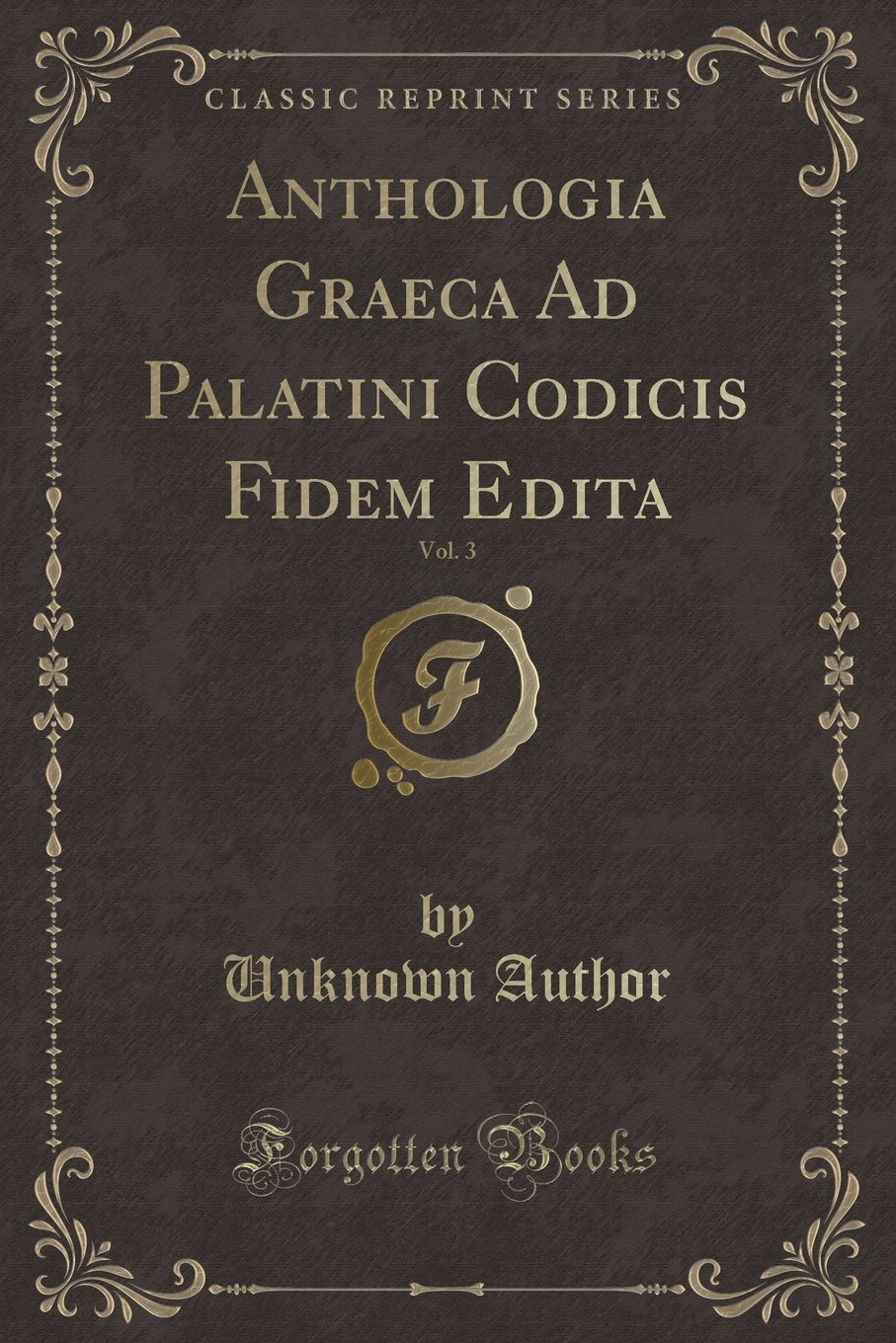 Download Anthologia Graeca Ad Palatini Codicis Fidem Edita, Vol. 3 (Classic Reprint) (Italian Edition) ebook