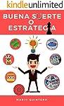 BUENA SUERTE O ESTRATEGIA: La buena suerte no es casualidad, es el resultado  de una correcta estrategia