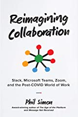 Reimagining Collaboration: Slack, Microsoft Teams, Zoom, and the Post-COVID World of Work Kindle Edition