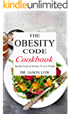 THE OBESITY CODE COOKBOOK: Healthy Foods & Recipes To Lose Weight