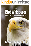 The Bird Whisperer (Mattie Saunders Series Book 3)