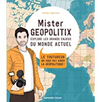 Mister Geopolitix explore les grands enjeux du monde actuel: Le youtubeur qui vous fait aimer la géopolitique !