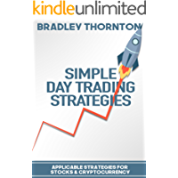 Simple Day Trading Strategies: A Beginners Guide into the World of Day Trading Strategies ( Applicable for Stocks & Cryptocurrency)