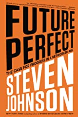 Future Perfect: The Case For Progress In A Networked Age Kindle Edition