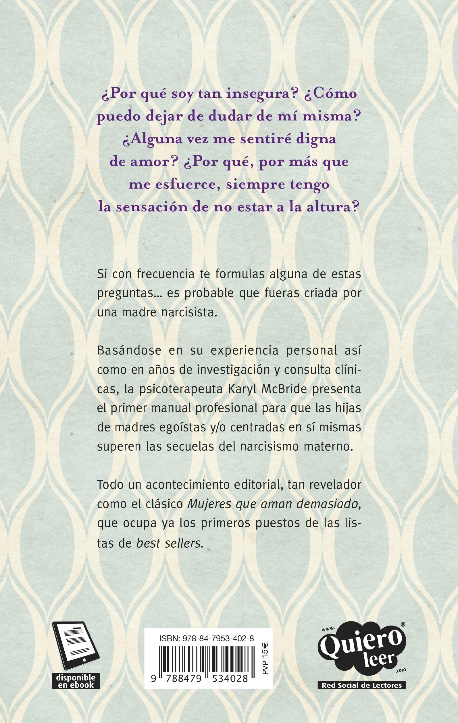 Madres Que No Saben Amar Como Superar Las Secuelas Provocadas Por Una Madre Narcisista Mcbride Karyl 9788479534028 Books Amazon Ca