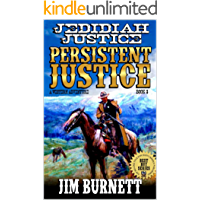 "The Hunter Becomes The Hunted: Jedidiah Justice: Persistent Justice: A Classic Western Adventure From The Author of ""Jedidiah Justice: Relentless Justice"" ... States Bounty Hunter Western Series Book 2)"