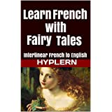 Learn French with Fairy Tales: Interlinear French to English (Learn French with Interlinear Stories for Beginners and Advance