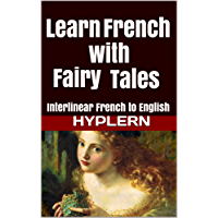 Learn French with Fairy Tales: Interlinear French to English (Learn French with Interlinear Stories for Beginners and Advanced Readers Book 3)