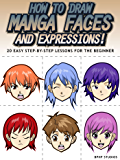 How to Draw Manga Faces and Expressions! 20 Easy Step-by-Step Lessons for the Beginner (English Edition)