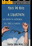 Mais do que a liberdade: Um conto da antologia Eu, Você e o Natal