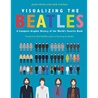 Visualizing The Beatles: A Complete Graphic History of the World's Favorite Band (English Edition)