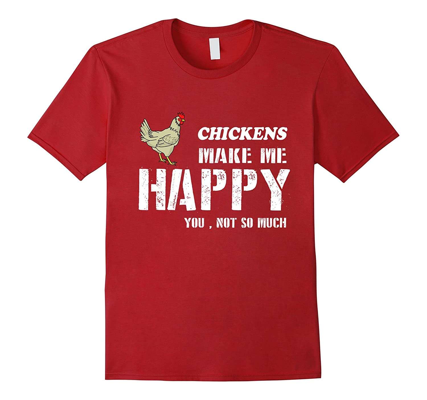 Chickens Make Me Happy You Not So Much - Chicken T-shirt-RT
