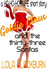 Goldie Claus and the Thirty-three Santas: a Ho-Ho-Hotwife short story Kindle Edition