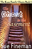 The Ghost in the Basement (The Kane Family Ghosts Book 1)