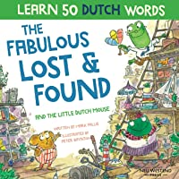 The Fabulous Lost & Found and the little Dutch mouse: Laugh as you learn 50 Dutch words with this bilingual English…