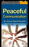 Non Violent Communication: An Art of Peaceful Communication: 50 + Proven Tips for Nonviolent Communication, action, atonement & Nonviolent Resistance (Nonviolent ... Nonviolent Resistance) (English Edition)