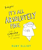 It's All Absolutely Fine: Life Is Complicated So