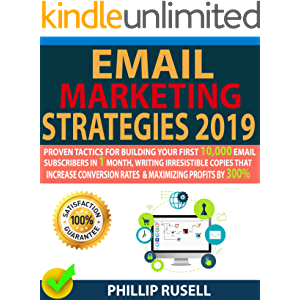 EMAIL MARKETING STRATEGIES 2019: Proven Tactics For Building Your First 10,000 Email Subscribers In 1 Month, Writing…