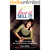 Live It, Love It, Sell It: How to win at sales with the art of human conversation