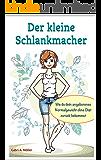 Der kleine Schlankmacher: Wie du dein angeborenes Normalgewicht ohne Diät zurückbekommst!