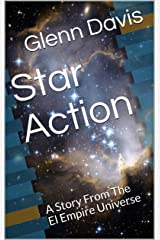 Star Action: A Story From The El Empire Universe Kindle Edition