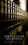 Shred Guitar Mechanics: Fretboard Dexterity Through 4NPS Scales (English Edition)