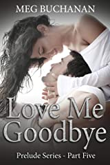 Love me Goodbye: Prelude Series - Part Five Kindle Edition