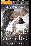 Love me Goodbye: Prelude Series - Part Five