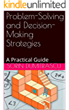 Problem-Solving and Decision-Making Strategies: A Practical Guide