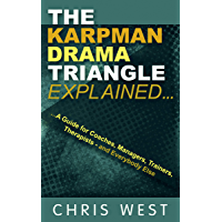 The Karpman Drama Triangle Explained: A Guide for Coaches, Managers, Trainers, Therapists – and Everybody Else