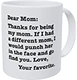 Kaimebien Dear Mom Thanks If I Had A Different I Would Punch Her And Find You 11 Ounces Funny Coffee Mug