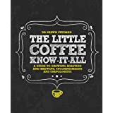 The Little Coffee Know-It-All: A Miscellany for growing, roasting, and brewing, uncompromising and unapologetic