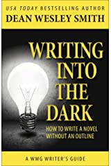 Writing into the Dark: How to Write a Novel without an Outline (WMG Writer's Guides) Kindle Edition