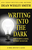 Writing into the Dark: How to Write a Novel without an Outline (WMG Writer's Guides Book 6)